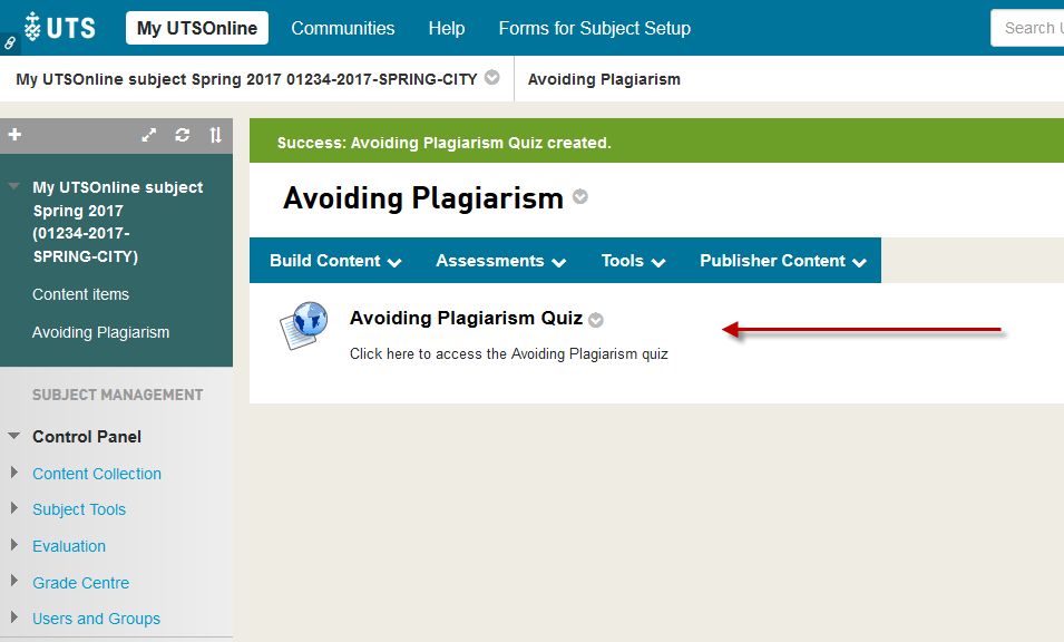 <span style=&quot;font-size:1.5em&quot;><strong>Step 6 of 6:</strong> The <strong>Avoiding Plagiarism Quiz</strong> link will now appear in the <strong>Content Area</strong> of your UTSOnline subject site.</span>