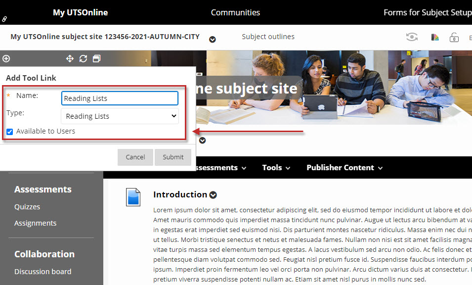 """Step 4 of 5: In the Add Tool Link window, type """"Reading Lists"""" in the Name field, and under the Type dropdown list, select Reading Lists. You can tick the Available To Users checkbox if you require students to view the Reading Lists immediately. Click the Submit button."""